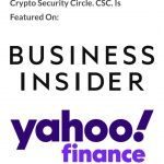 Crypto Security Circle; CSC update, featured on Business Insider, Yahoo Finance, etc.