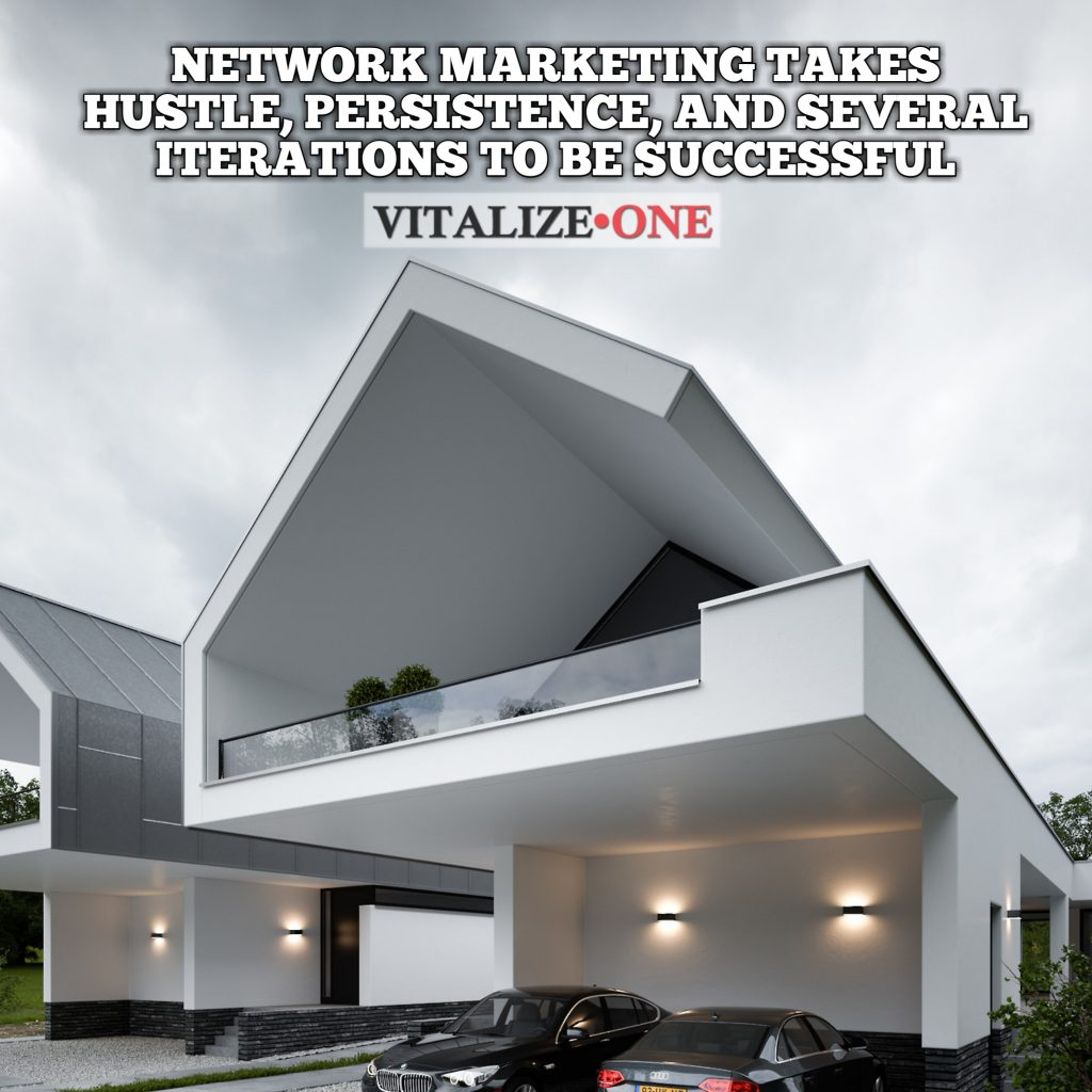 Network marketing takes hustle, persistence, and several iterations to be successful #VitalizeOne