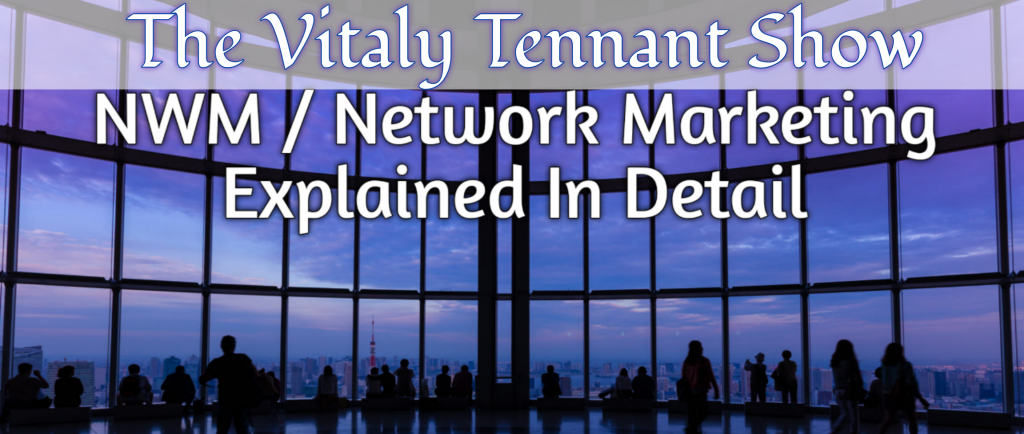 the vitaly tennant show nwm network marketing explained vitalytennant.com vt