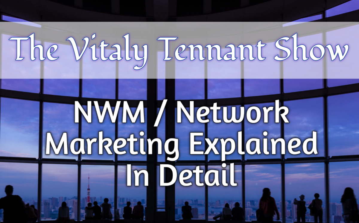 the vitaly tennant show nwm network marketing explained vitalytennant.com vvt